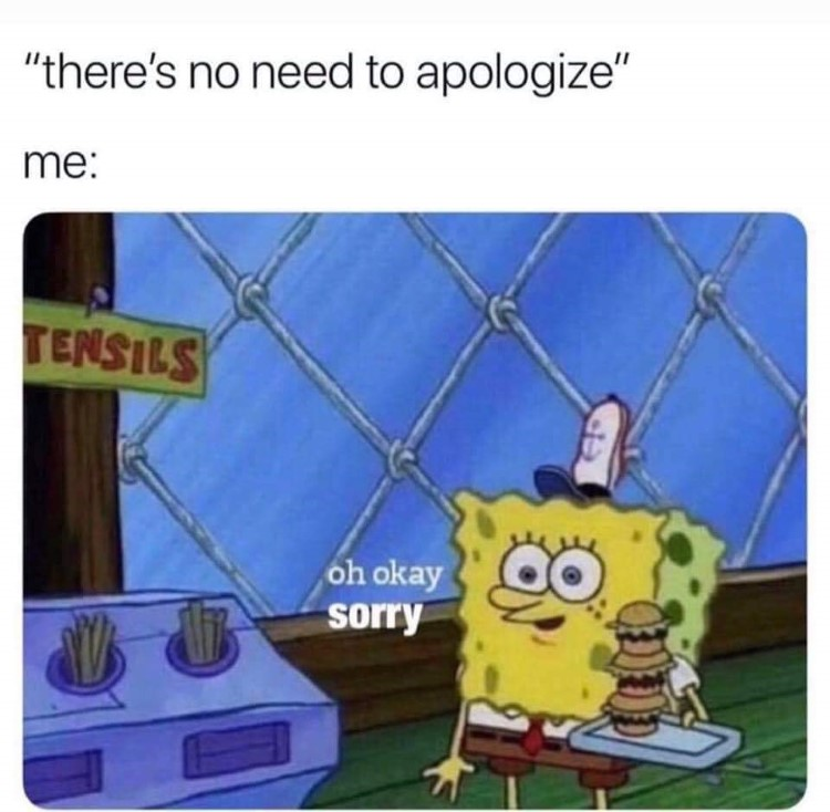 No need to apologize spongebob meme