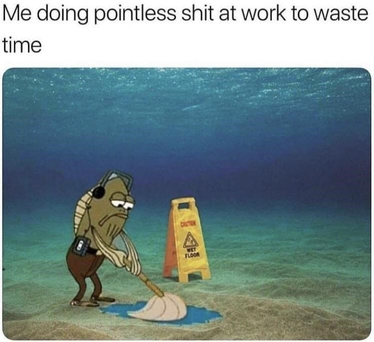 Pointless work mopping floors meme
