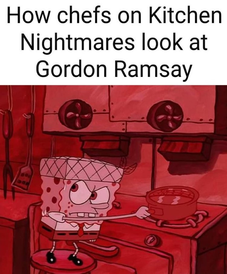 Gordon Ramsay Kitchen Nightmares joke SpongeBob meme