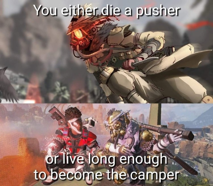 Die a pusher or live long enough to become the camper