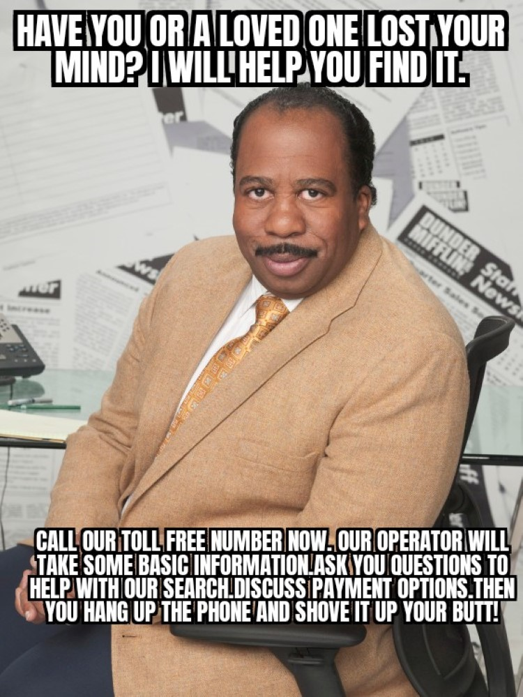 Stanley have you lost your mind? call our toll free number and shove it up your butt meme