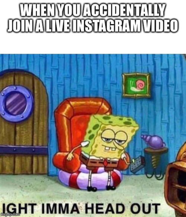 Join IG live by accident, ight imma head out
