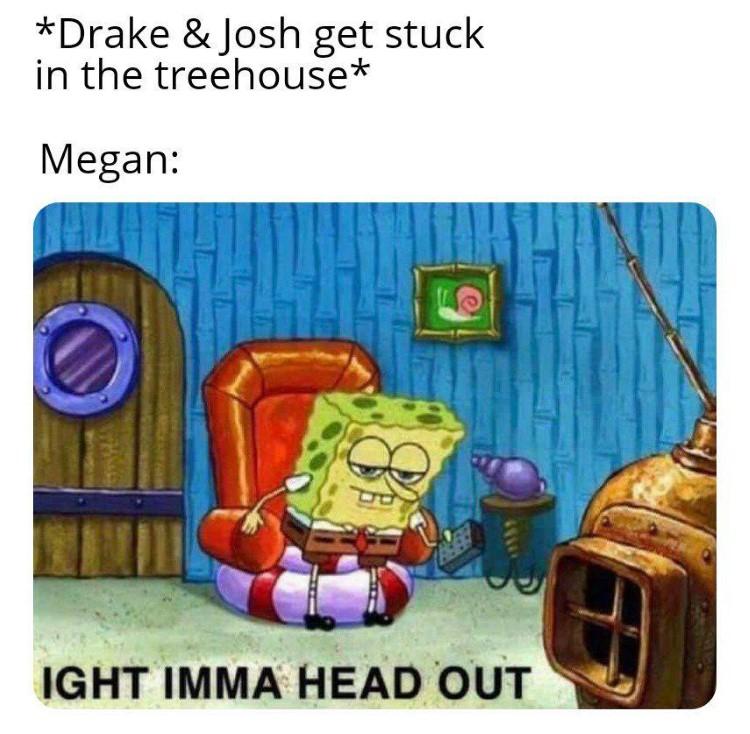 Drake & josh in treehouse? SpongeBob joke: ight imma head out