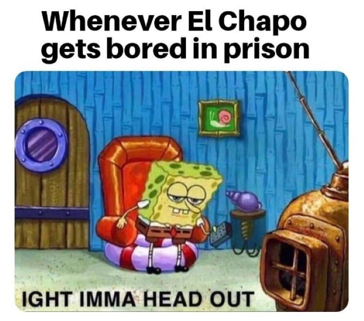 El Chapo in prison? aight imma head out