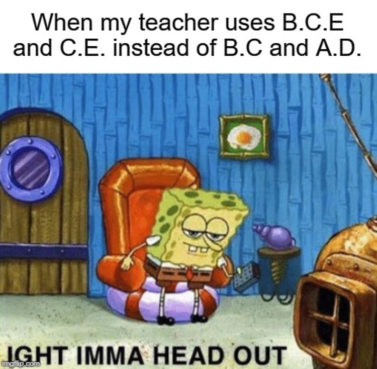 Teacher uses BCE instead of BC? aight imma head out