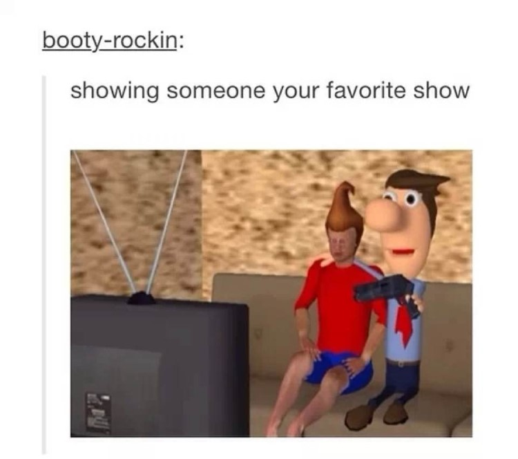 Showing someone your favorite show