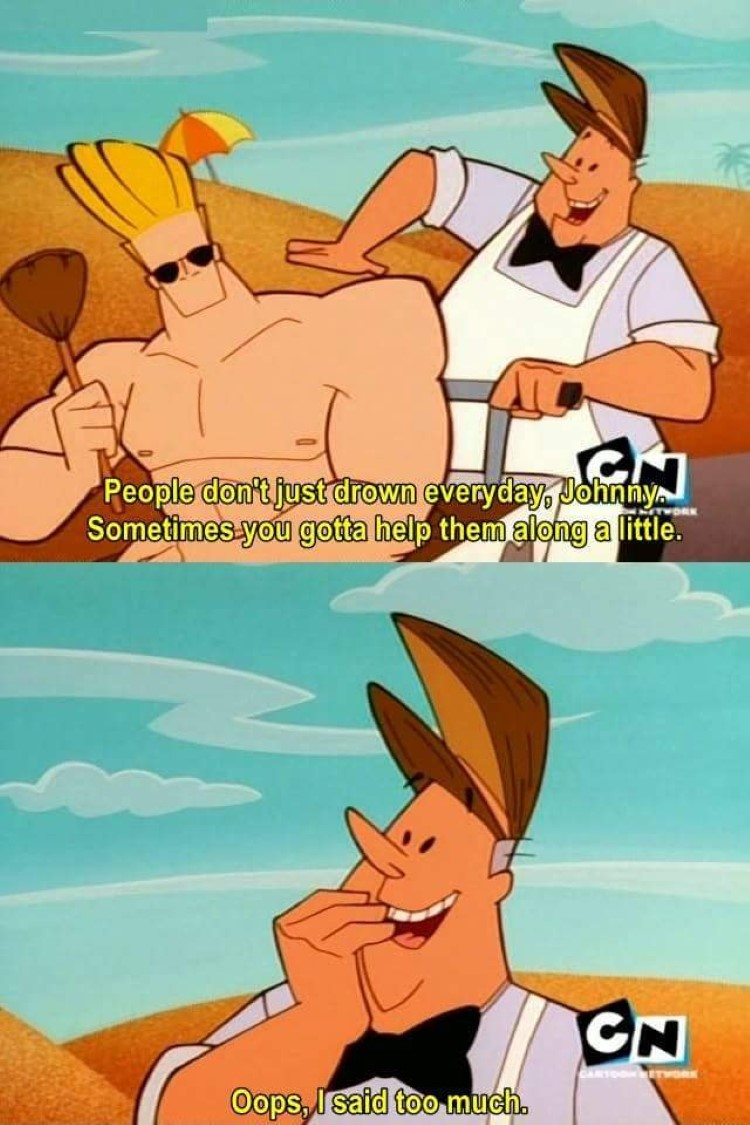 Pops Johnny Bravo meme, oops Ive said too much