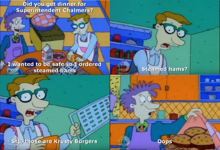 Stu steamed hams? Those are krusty burgers