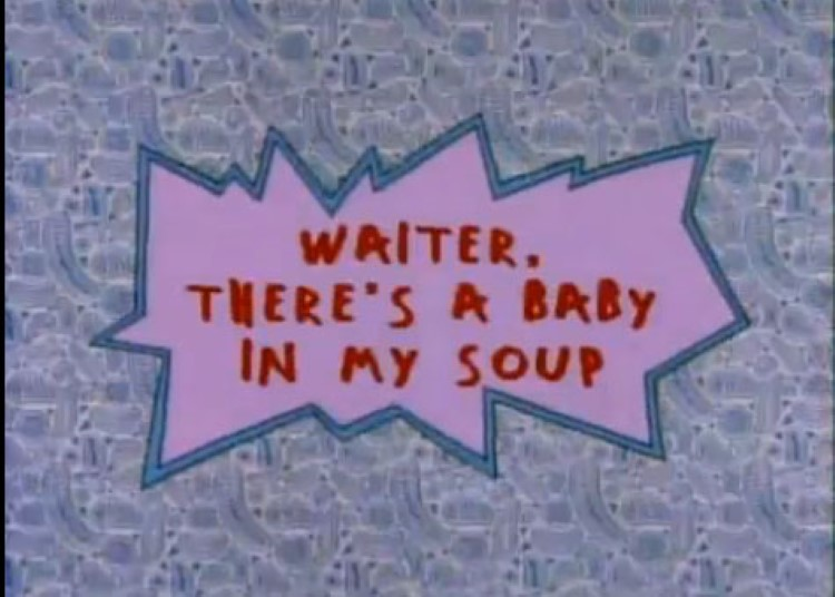 Theres a baby in my soup Rugrats title card meme