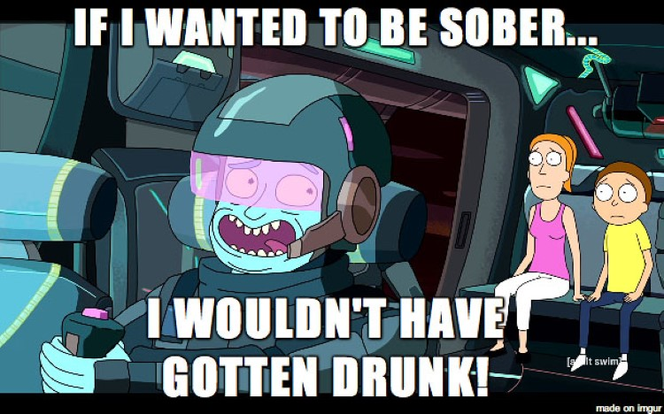 If I wanted to be sober I wouldnt be drunk meme