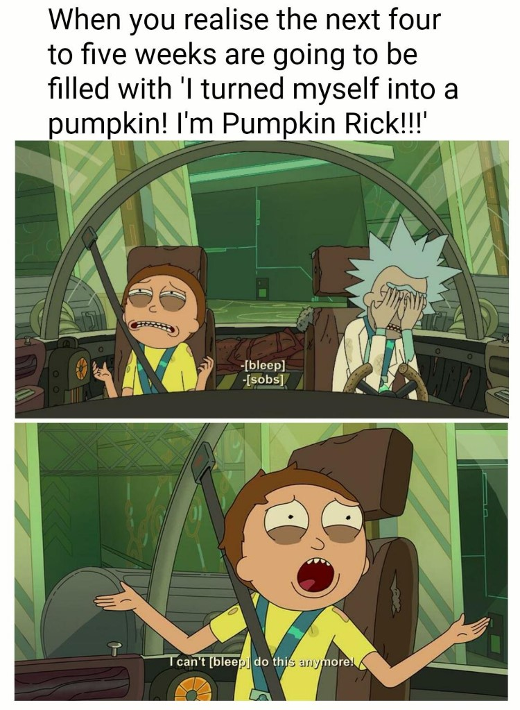 I cant do it anymore Pumpkin Rick