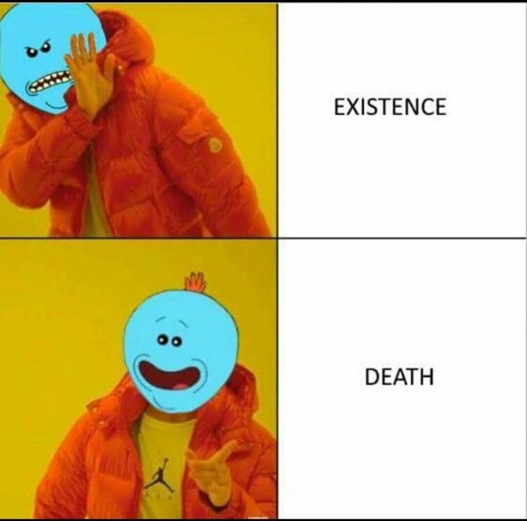 Existence Death Meeseeks Drak meme