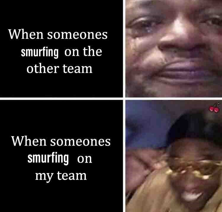 When someones smurfing on my team hahahha