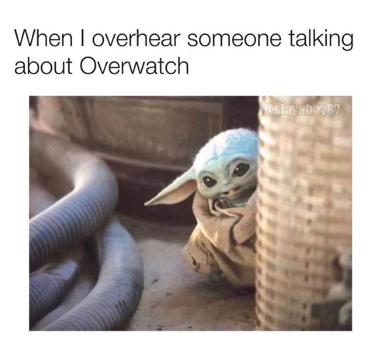 When I overhear someone talking Overwatch