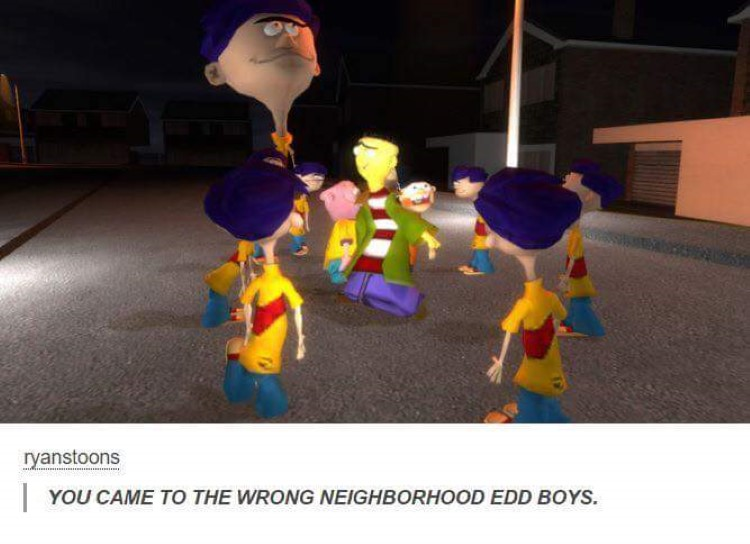 You came to the wrong neighborhood Ed boys, video game meme