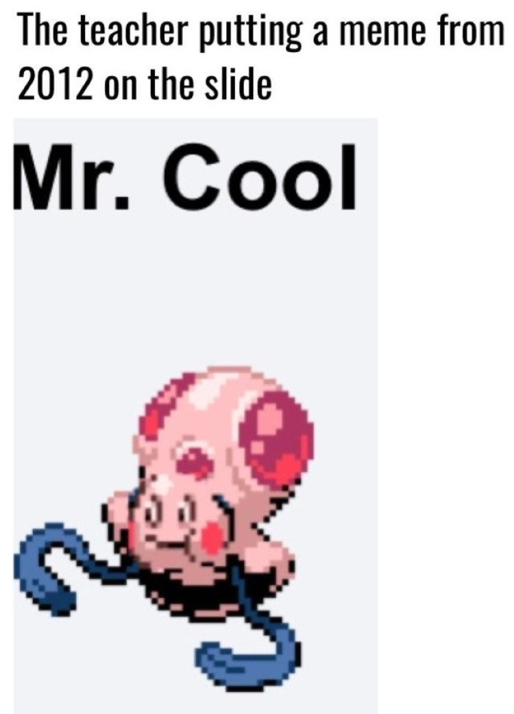 Teacher putting a meme on a slide. Mr Mime and Tentacool, Mr. Cool
