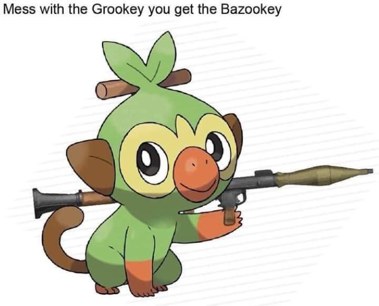 Mess with Grookey you get the Bazookey
