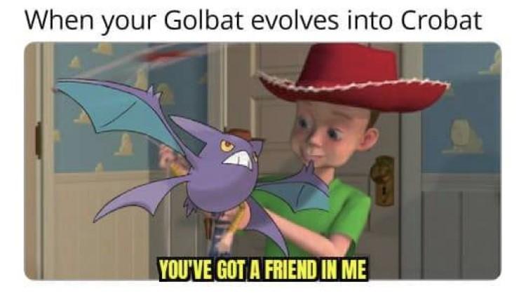 Youve got a friend in me - Crobat evolution meme