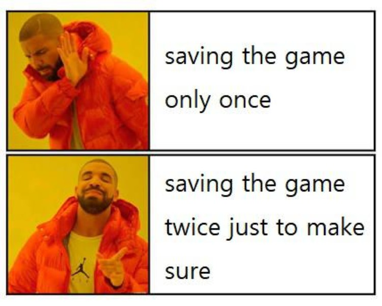 Saving the game twice just to make sure