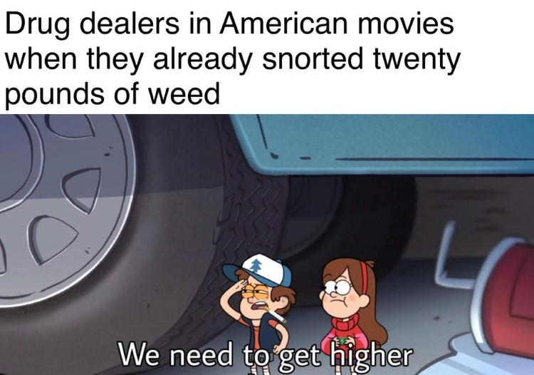 Drug dealers in American movies we need to get this Gravity Falls joke