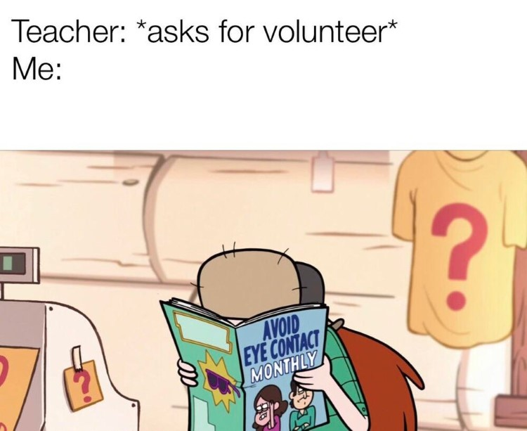 Teacher asks for volunteer. Avoid eye contact monthly Gravity Falls