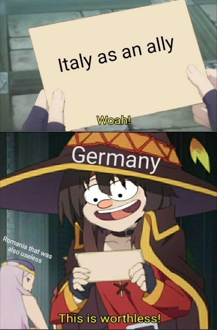 Italy as an Ally, Germany wow this is worthless!