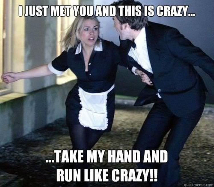 I just met you and this is crazy... but take my hand and run like crazy