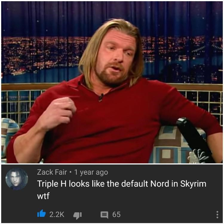 Triple H looks like default Nord from Skyrim