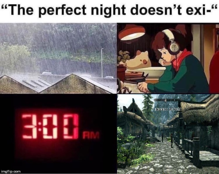The perfect night doesnt exist? Rain, chill beats, Skyrim, 3AM