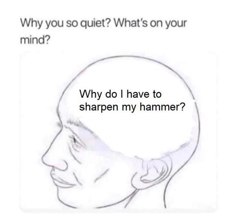 Why do I have to sharpen my hammer?