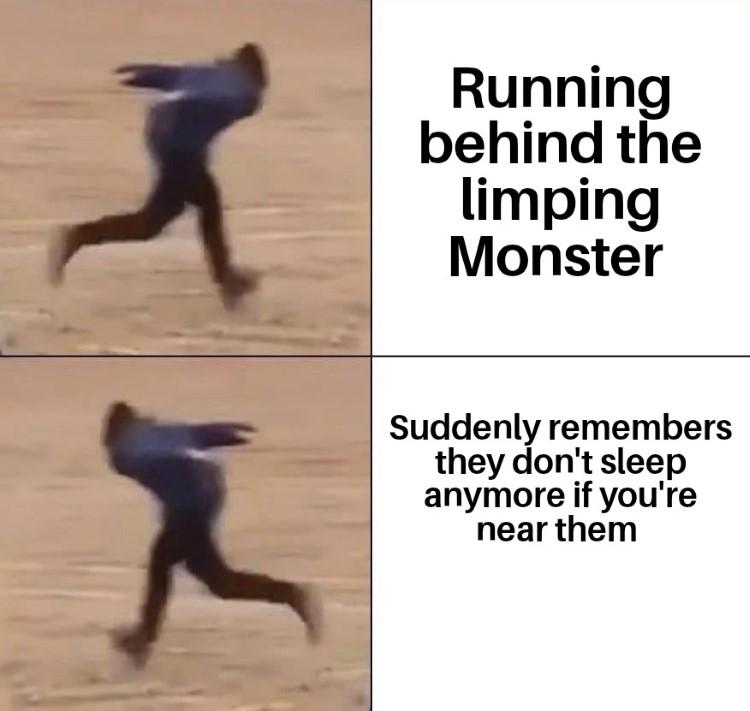 Running behind the limping monster meme