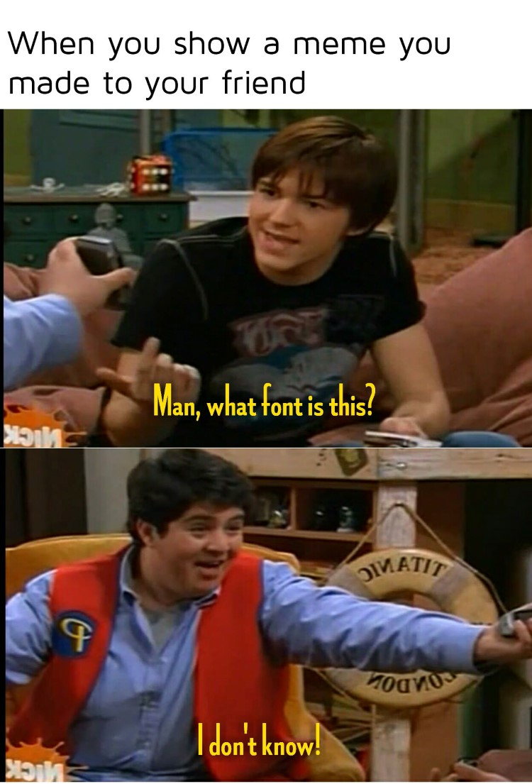 Drake: What font is this? Josh: I dont know! meme
