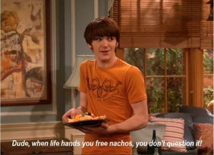 Dake: Dude, when life hands you free nachos, you don't question it!