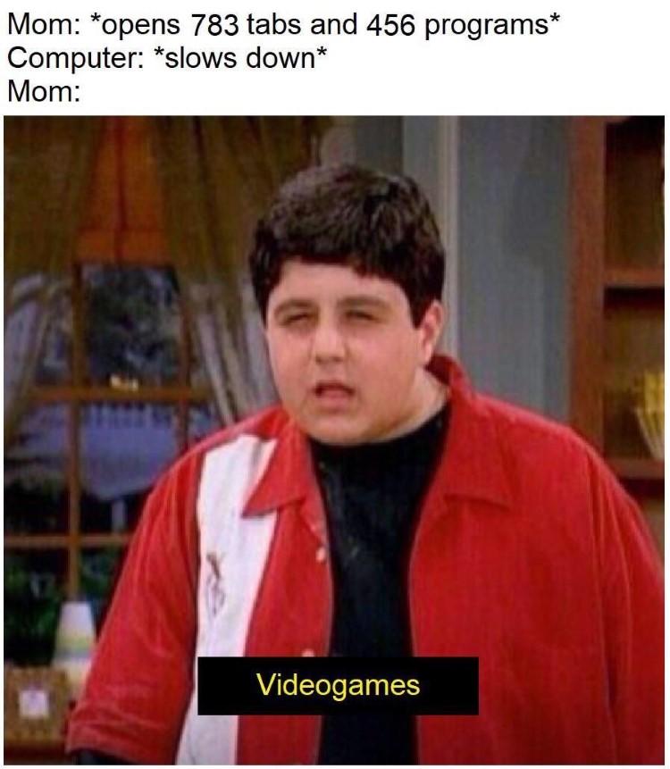 Slow computer? Mom: Video game (Josh Megan meme)