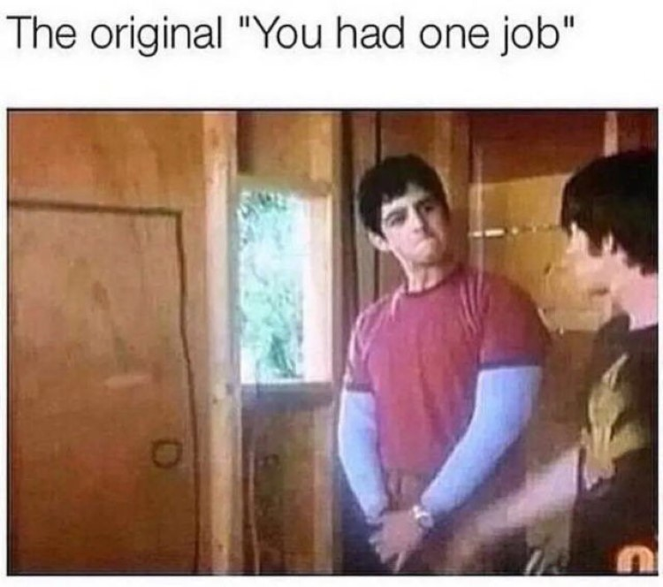 You had one job meme - Drake & Josh Treehouse where's the door hole?