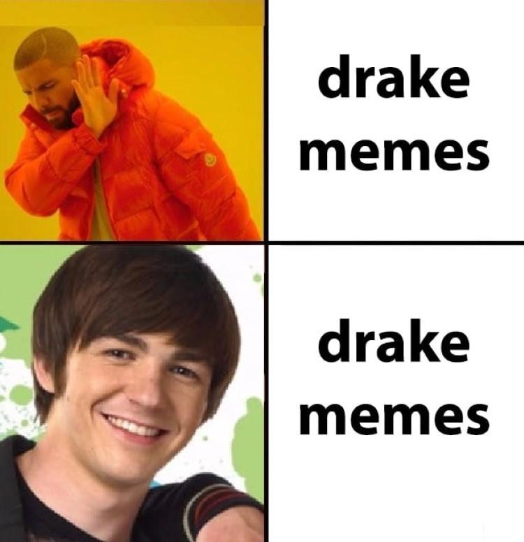 Original Drake meme? No, new Drake & Josh meme