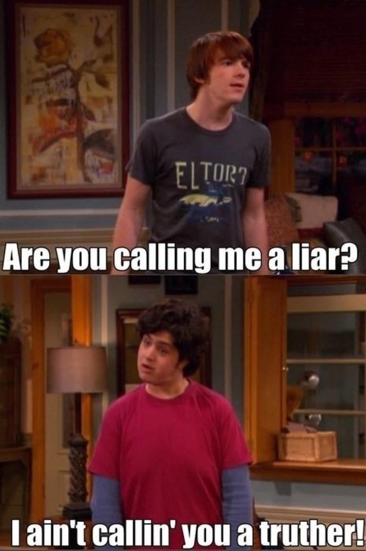 Are you calling me a liar? I ain't callin you a thruther - original Drake & Josh meme