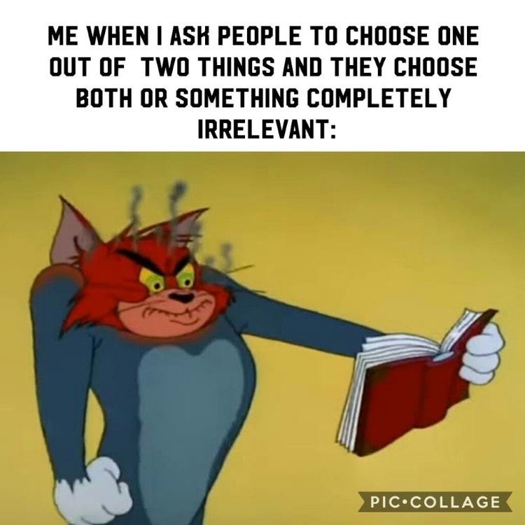 Choosing two things Tom angry meme