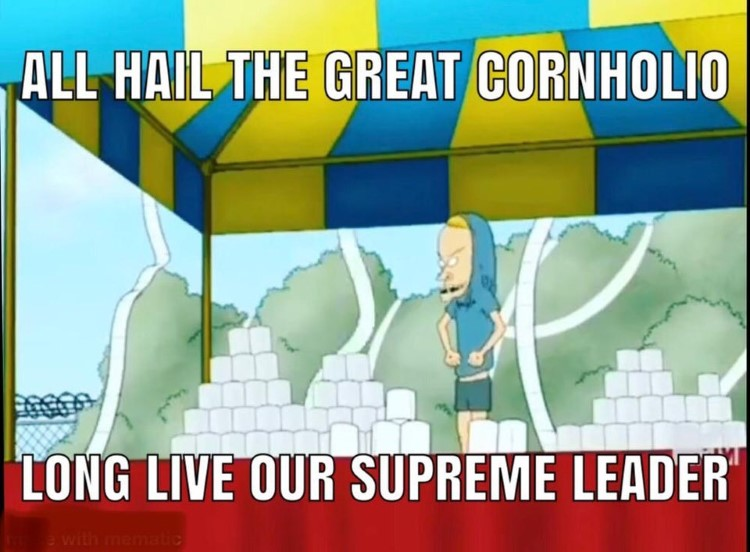 All hail the great cornholio, long live our supreme leader meme