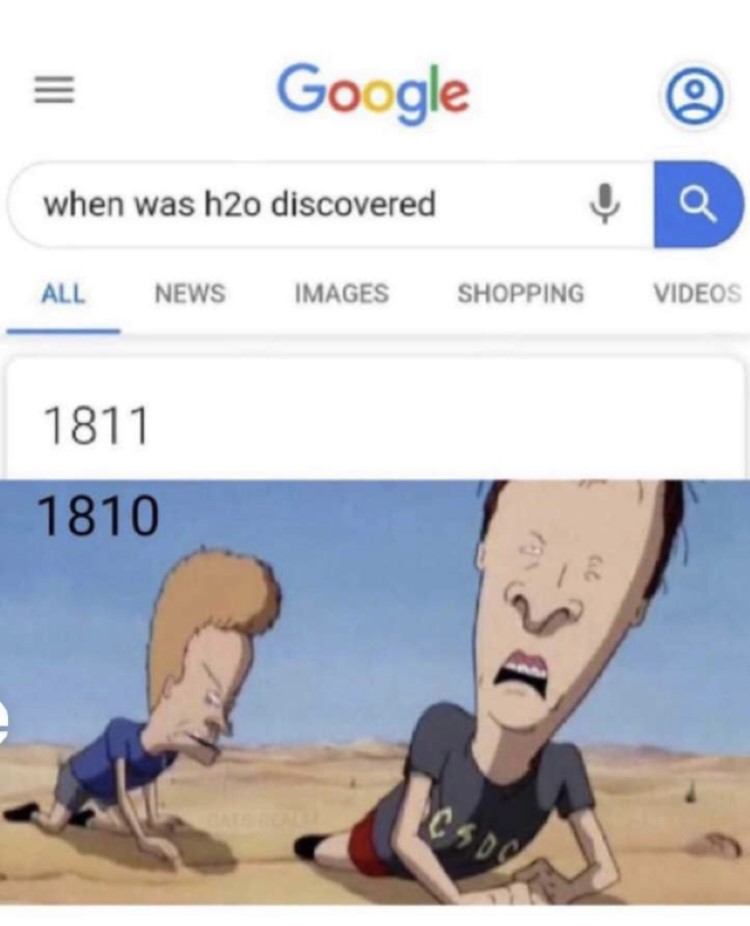 When was h2o discovered? Beavis and Butthead thirsty water meme