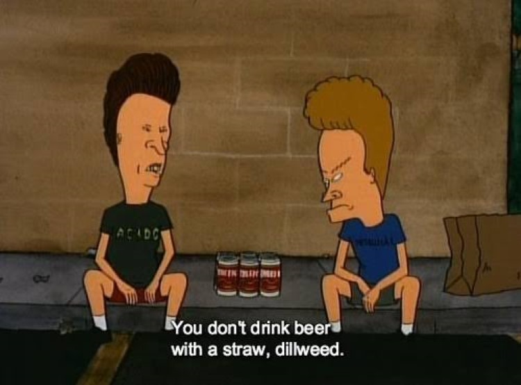 You dont drink beer with a straw meme