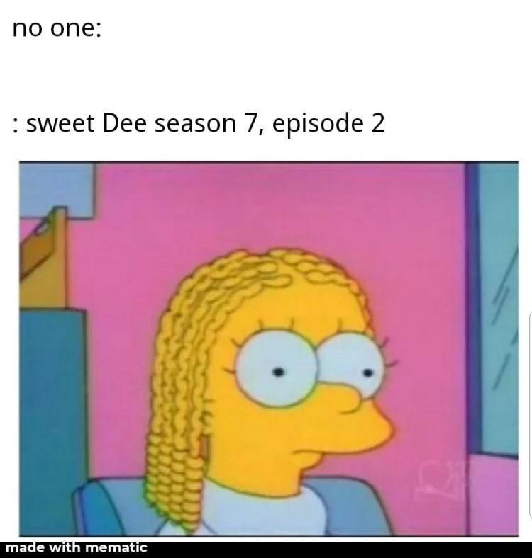 Sweet Dee in s07e02 meme Always Sunny