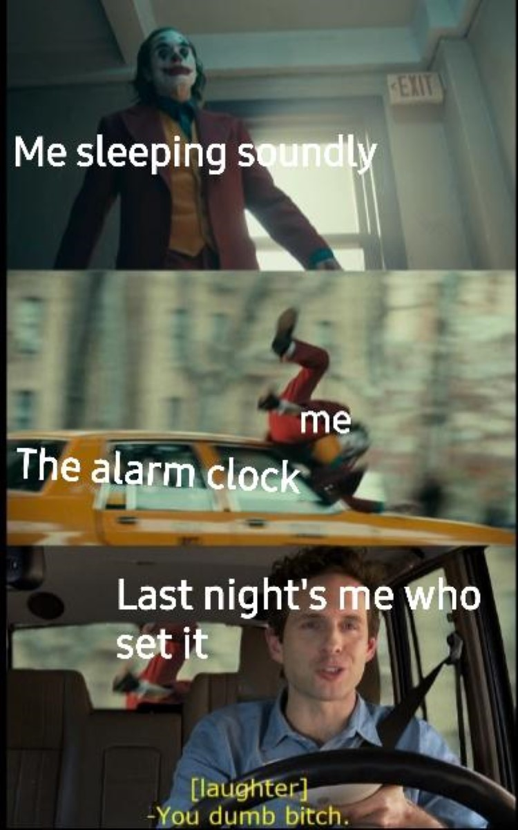 Me laughing at myself for waking up early - Dennis Reynolds Joker meme