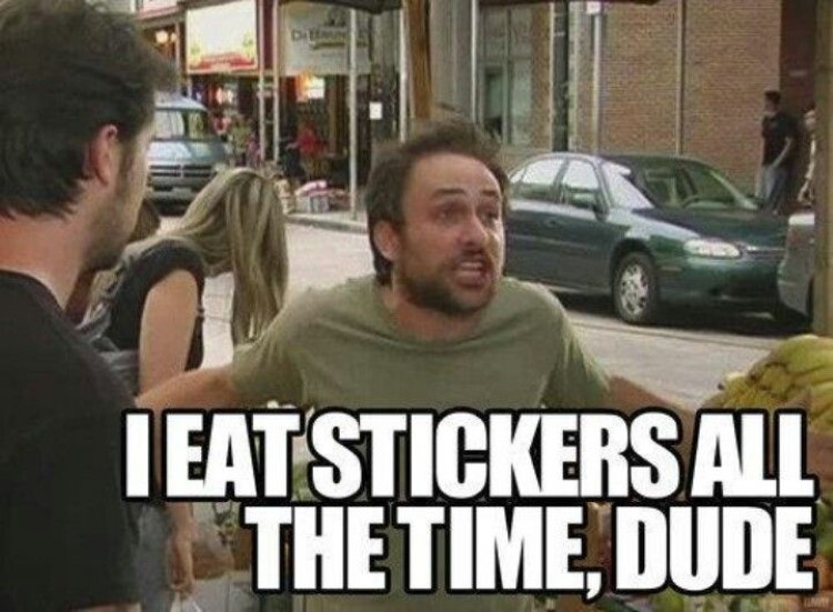 Charlie Kelley: I eat stickers all the time, dude!