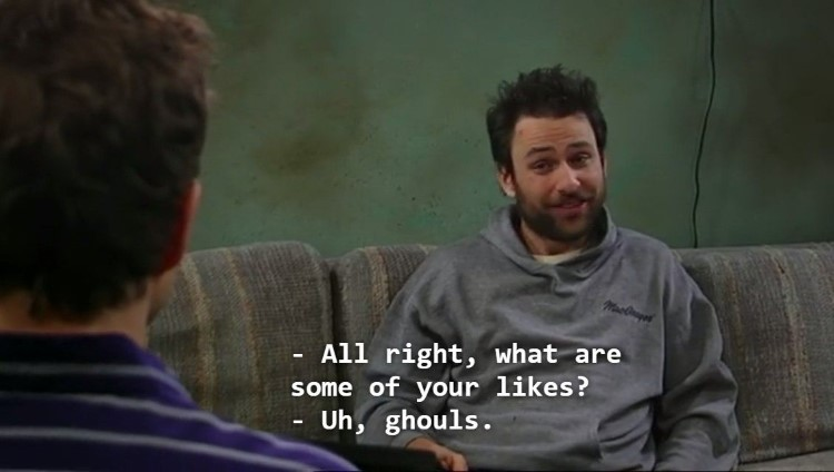 All right, what are some of your likes? Charlie: Uh, ghouls.