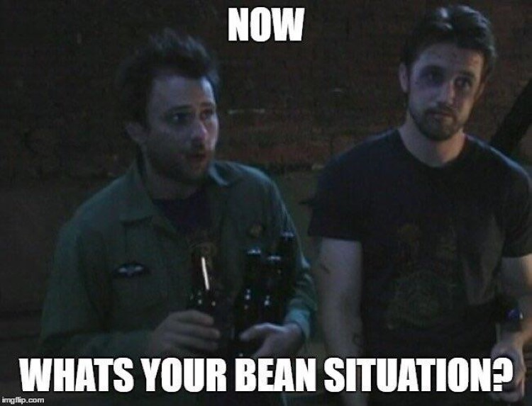 Charlie: Now what's your bean situation meme