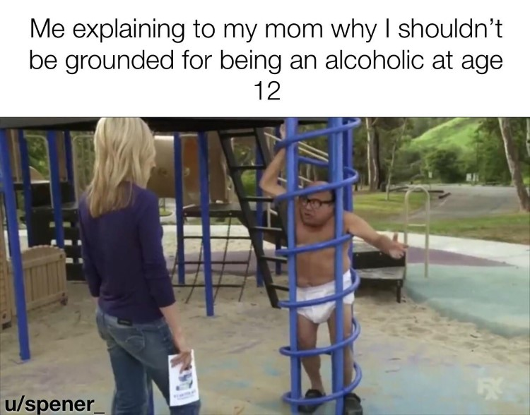 Explaining why I shouldn't be grounded for being an alcoholic at age 12
