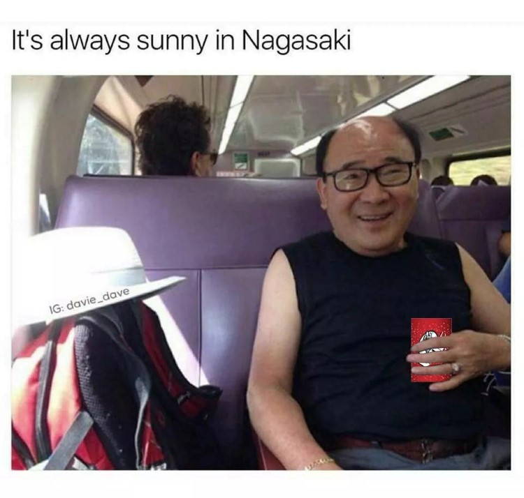It's always sunny in Nagasaki meme