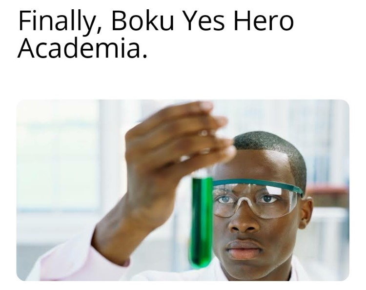 Finally, Boku Yes Hero Acaedmia - science meme