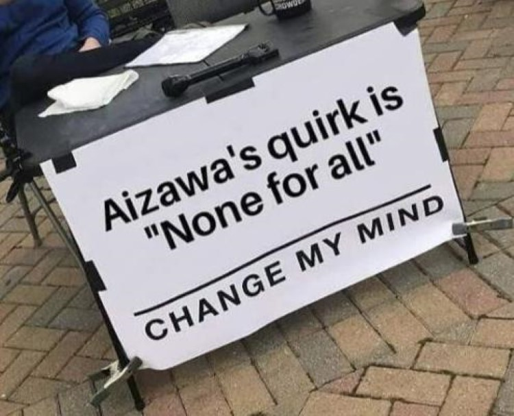 Aizawas quirk is None For All - Change My Mind meme